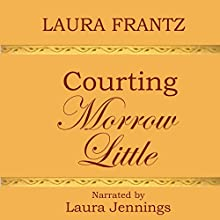Courting Morrow Little: A Novel Audiobook by Laura Frantz Narrated by Laura Jennings