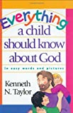 Everything a Child Should Know about God (0842300074) by Taylor, Kenneth N.