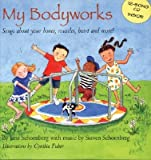 img - for My Bodyworks: Songs about Your Bones, Muscles, Heart and More! [With CD (Songs)]   [MY BODYWORKS] [Hardcover] book / textbook / text book