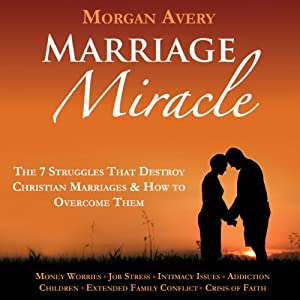 Marriage Miracle: The 7 Struggles That Destroy Christian Marriages & How to Overcome Them | [Morgan Avery]