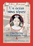 Un Ocean Nous Separe: Chin Mei-Ling, Fille Dimmigrants Chinois, Vancouver, Colombie-Britannique, 1922 (Cher Journal) (French Edition) (043995374X) by Chan, Gillian