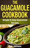 The Guacamole Cookbook: Simple and Easy Guacamole Recipes