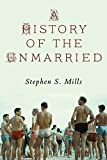 Stephen S. Mills A History of the Unmarried