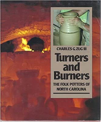 Turners and Burners: The Folk Potters of North Carolina (Fred W Morrison Series in Southern Studies) written by Charles G. Zug