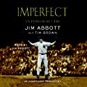 Imperfect: An Improbable Life (       UNABRIDGED) by Jim Abbott, Tim Brown Narrated by Jim Abbott