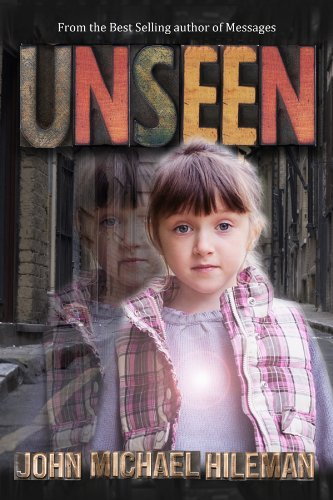 Bestselling Author John Michael Hileman's Newest Thriller Unseen -A Fast-Paced Riveting Story of Rescue, Restoration, And Romance – 25 Out of 25 Rave Reviews & For A Limited Time, Just 99 Cents! (Regularly $4.99) Don't Miss This Great Deal!