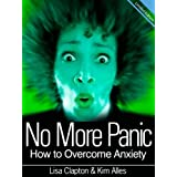 "No More Panic - How to Overcome Anxiety - ""59 Proven Anxiety Techniques & Remedies that Get You Almost Instant Anxiety Relief""by Kim Alles"