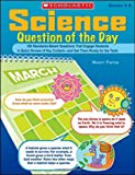 Science Question of the Day: 180 Standards-Based Questions That Engage Students in Quick Review of Key Content--and Get Them Ready for the Tests: Grades 3-6