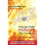 Party People: How We Make Millions from Having Fun - the Inside Story of Britain's Biggest Party Planning and Event Management Empireby David Jamilly