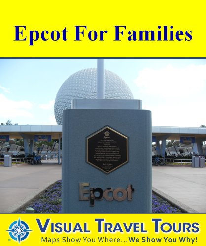 EPCOT TOUR FOR FAMILIES - A Self-guided Walking Tour - includes insider tips and photos of all locations - explore on your own schedule - Like having a ... you around! (Visual Travel Tours Book 156)