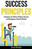 Success Principles: Techniques for Positive Thinking, Self Love and Developing a Powerful Mindset