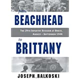 From Beachhead to Brittany: The 29th Infantry Division at Brest, August-September 1944 ~ Joseph Balkoski