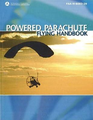 Powered Parachute Flying Handbook 2007: FAA-H-8083-29 (FAA Handbooks) by Aviation Supplies & Academics, Inc.