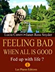 Feeling bad when all is good (Fed up with life ?)