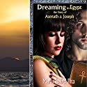 Dreaming in Egypt: The Story of Asenath and Joseph Audiobook by Maria Isabel Pita Narrated by Maria Isabel Pita