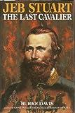 Jeb Stuart: The Last Cavalier (0517185970) by Davis, Burke