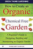 How to Create an Organic Chemical Free Garden: A Beginners Guide to Building and Maintaining an Organic Garden (Green Thumbs Gardening) (Volume 2)