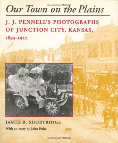 Our Town on the Plains: J.J. Pennell's Photographs of...