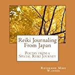 Reiki Journaling From Japan: Poetry from a Special Reiki Journey | Reverend Mike Wanner