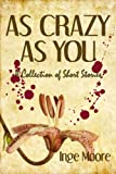 As Crazy As You, A Collection of Short Stories