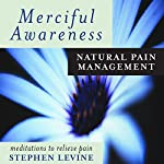 Merciful Awareness: Natural Pain Management | Stephen Levine
