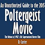 An Unauthorized Guide to the 2015 Poltergeist Movie: The Reboot of 1982's Hit Supernatural Horror Film | D. Carter