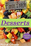 Farm Fresh Recipes: Desserts to Die for: Free Gift Inside