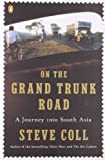 On the Grand Trunk Road: A Journey into South Asia (0143115197) by Coll, Steve