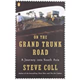 On the Grand Trunk Road: A Journey into South Asia ~ Steve Coll