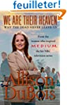 We Are Their Heaven: Why the Dead Nev...