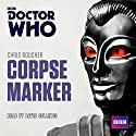 Doctor Who: Corpse Marker: A 4th Doctor novel Audiobook by Chris Boucher Narrated by David Collings