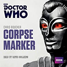 Doctor Who: Corpse Marker: A 4th Doctor novel (       UNABRIDGED) by Chris Boucher Narrated by David Collings