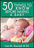 50 Things To Know Before Having a Baby: Simple Pregnancy Tips (50 Things to Know Parenting Series Book 1)