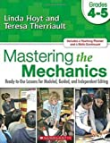 Mastering the Mechanics: Grades 4-5: Ready-to-Use Lessons for Modeled, Guided and Independent Editing