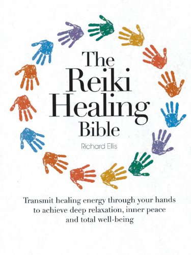The Reiki Healing Bible: Transmit Healing Energy Through Your Hands to Achieve Deep Relaxation, Inner Peace and Total Well Being