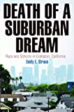 Death of a Suburban Dream: Race and Schools in Compton, California (Politics and Culture in Modern America)