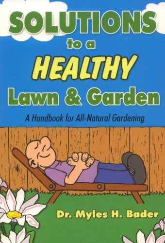 The Buggy Professor's Solutions to a Healthy Lawn and Garden (A Handbook for All-Natural Gardening), Dr. Myles H. Bader