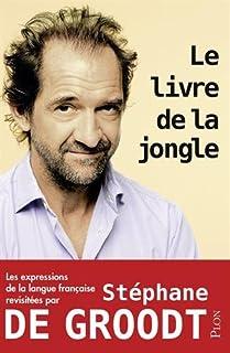 Le livre de la jongle : les expressions de la langue française revisitées par Stéphane De Groodt, De Groodt, Stéphane