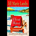 Heat Wave (       UNABRIDGED) by Jill Marie Landis Narrated by Carol Monda