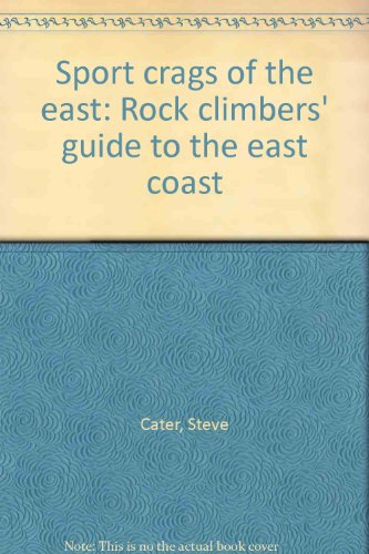 Sport crags of the east: Rock climbers' guide to the east coast PDF