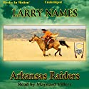 Arkansas Raiders: Creed Series, Book 10 (       UNABRIDGED) by Larry Names Narrated by Maynard Villers