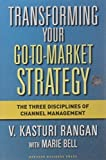 img - for Transforming Your Go-to-Market Strategy: The Three Disciplines of Channel Management 1st edition by Rangan, V. Kasturi, Bell, Marie (2006) Hardcover book / textbook / text book