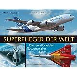"""Superflieger der Welt: Die sensationellsten Flugzeuge aller Zeitenvon """"Mads Andersen"""""""