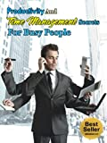 Productivity And Time Management Secrets For Busy People (Time Management, David Allen, Getting Things Done, Productivity, Tony Robbins, Anthony Robbins, Brian Tracy, Stephen Covey)