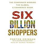 Six Billion Shoppers: The Companies Winning the Global E-Commerce Boom | Porter Erisman