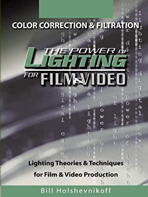 The Power Of Lighting For Film & Video: Color Correction & Filtration