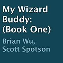 My Wizard Buddy, Book 1 (       UNABRIDGED) by Brian Wu, Scott Spotson Narrated by Jack Voorhies