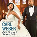 The Choir Director 2: Runaway Bride Audiobook by Carl Weber Narrated by Jennifer Kidwell, Marc Damon Johnson, Nicole Lewis, Patricia R Floyd, Leo Coltrane,  Amuche