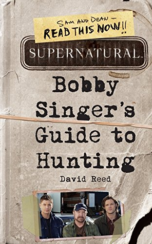 Supernatural: Bobby Singer's Guide to Hunting, by David Reed