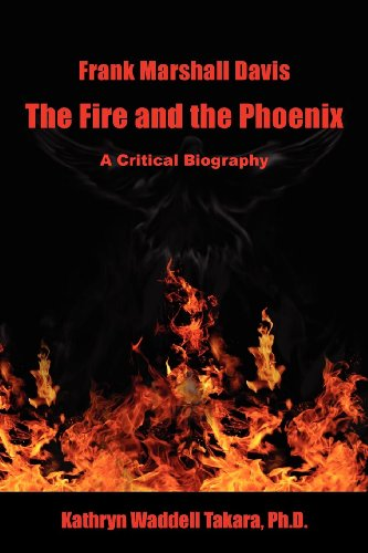 Frank Marshall Davis: The Fire and the Phoenix (A Critical Biography)